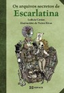 Os arquivos secretos de Escarlatina