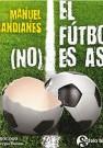 El fútbol no es así / Manuel Mandianes