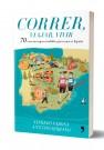 Correr, viajar, vivir : 70 carreras imprescindibles para conocer España / Alfredo Varona y Antonio Serrano.